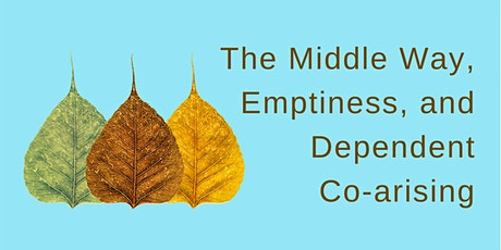 The Middle Way,  Emptiness, and Dependent Co-arising tickets