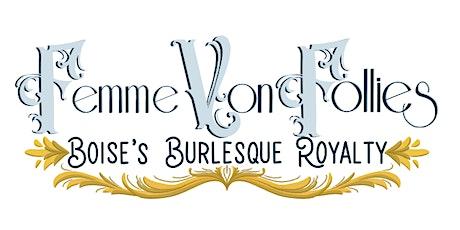 "Femme Von Follies  ""Boise's Burlesque Royalty"" tickets"