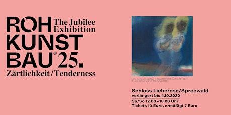 Rohkunstbau 25 - Zärtlichkeit / Tenderness Tickets