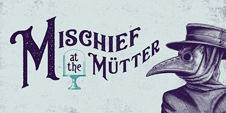 Mischief at the Mütter (SOLD OUT) tickets