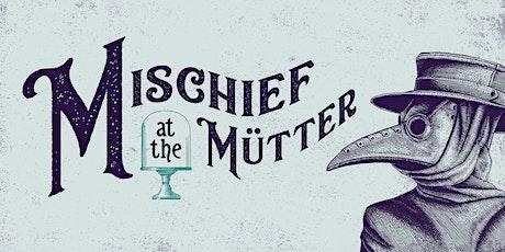 Mischief at the Mütter tickets