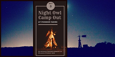 Night Owl Camp Out: Pioneer Farms tickets