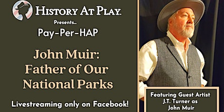 Pay-Per-HAP:  John Muir:  Father of Our  National Parks Watch Party tickets