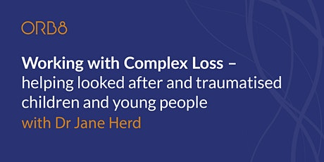 Working with Complex Loss – helping looked after and traumatised children tickets
