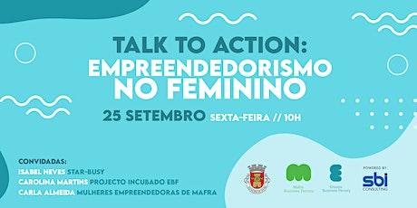 TALK TO ACTION: Empreendedorismo no Feminino bilhetes