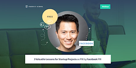 Webinar: 3 Valuable Lessons for Startup Projects as PM by Facebook PM tickets