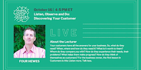 LIVE: Listen, Observe and Do:  Discovering Your Customer tickets