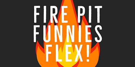 Fire Pit Funnies Flex tickets