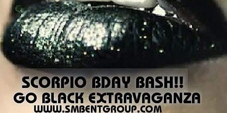 "SCORPIO'S UNLEASHED ""GO BLACK EXTRAVAGANZA"" SULTAN MICHAEL'S ANNUAL BDAY tickets"