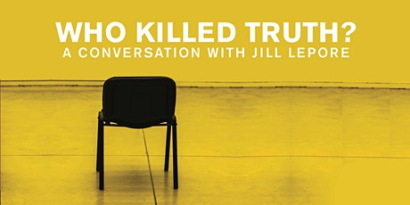 (Online) Who Killed Truth? A conversation with Jill Lepore tickets