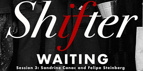 Shifter: Waiting | with Sandrine Canac and Felipe Steinberg tickets