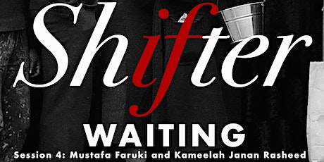 Shifter: Waiting | with Mustafa Faruki and Kameelah Janan Rasheed tickets