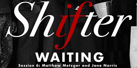 Shifter: Waiting | Matthew Metzger and Jane Norris tickets