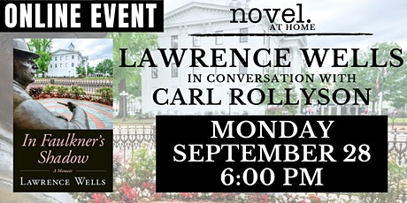 NOVEL AT HOME: IN FAULKNER'S SHADOW - LAWRENCE WELLS WITH CARL ROLLYSON tickets