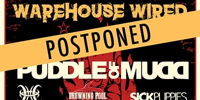 POSTPONED - WAREHOUSE WIRED - PUDDLE OF MUDD / DROWNING POOL / TRAPT