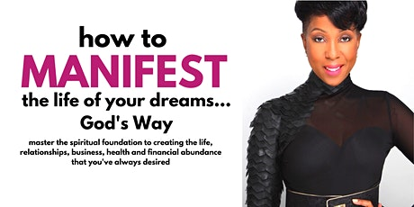 How to Manifest the Life of Your Dreams...God's Way tickets