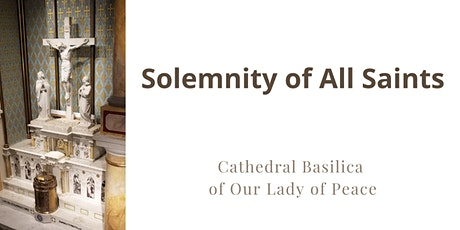November 1 Sunday Masses at the Cathedral Basilica of Our Lady of Peace tickets