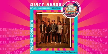 DIRTY HEADS 5:30 PM - DEL MAR - Concerts In Your Car - LIVE ON STAGE tickets