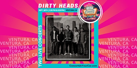 DIRTY HEADS - 8:30 PM - VENTURA, CA - Concerts In Your Car - LIVE ON STAGE tickets
