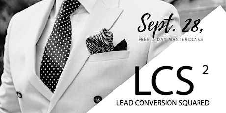 Lead Conversion Squared - FREE 3 Day Live Experiential Masterclass tickets