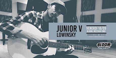 18/09 | JUNIOR V + LOWINSKY • Bloom • Mezzago biglietti