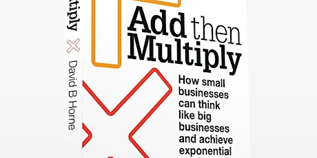 """Add then Multiply: helping small businesses think big and grow"" Tickets"