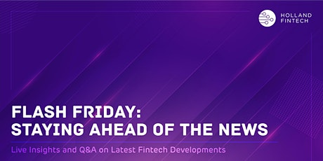 Holland FinTech Flash Friday: Staying Ahead of the FinTech News tickets