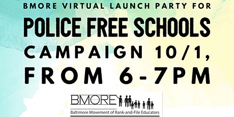 BMORE Virtual Launch Party for Police Free Schools Campaign tickets