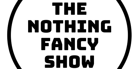 The Nothing Fancy Show tickets