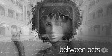 Between Acts: An Audio Theatre Podcast tickets