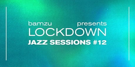 Lockdown Jazz Sessions #12 tickets