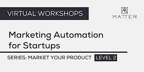MATTER Workshop: Marketing Automation for Startups tickets