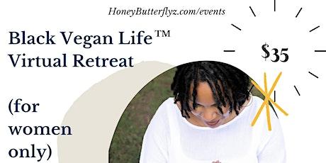 Black Vegan Life Virtual Retreat (for Women Only) tickets