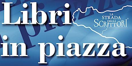 """""""Libri in piazza"""", con Cavallaro, Savatteri, Toscano e Lo Monaco biglietti"""