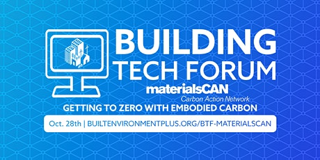 Building Tech Forum materialsCAN: Getting to Zero W/ Embodied Carbon tickets
