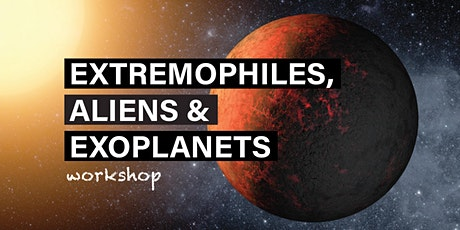Extremophiles, Aliens and Exoplanets Workshop tickets