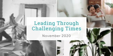 Leading Through Challenging Times - Nov 2020 tickets