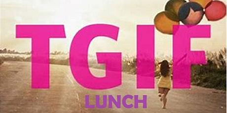 TGIF LUNCH- 2 SERVING TIMES tickets