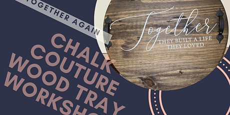 Together Again - Chalk Couture Wood Tray Workshop tickets