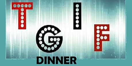 TGIF DINNER - 2 SEATING TIMES - BE SURE TO SELECT CORRECT TIMINGS! tickets