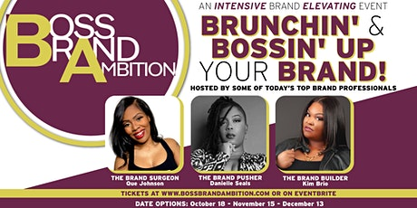 Boss Brand Ambition Brunch • AN INTENSIVE BRAND ELEVATING EVENT tickets