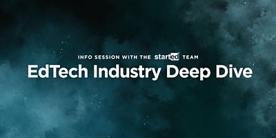 StartEd Info Session: EdTech Industry Deep Dive