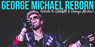 George Michael Reborn Tribute to Wham and George Michael