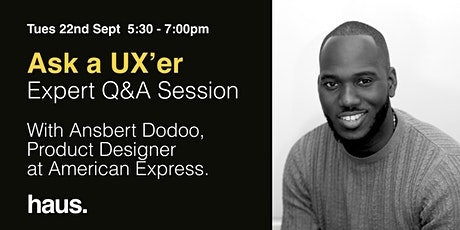 Ask a UX'er - Ansbert Dodoo, Product Designer at American Express tickets