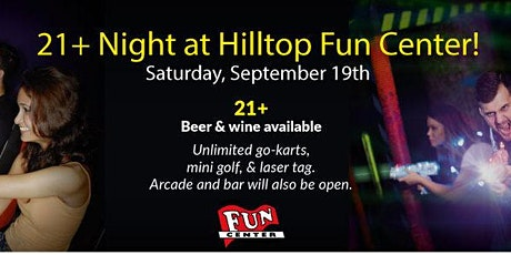 21+ Night at Hilltop Fun Center tickets