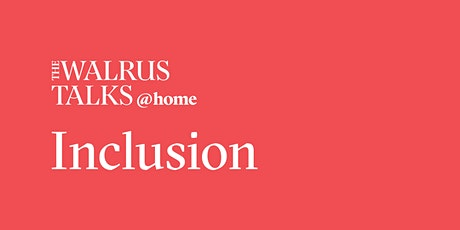 The Walrus Talks at Home: Inclusion (Part 2) tickets