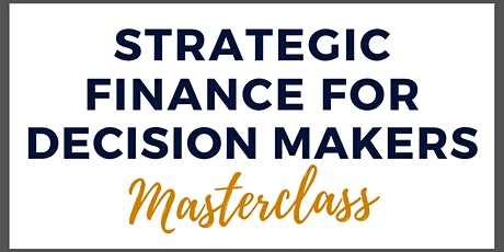 Strategic Finance For Decision Makers Masterclass tickets