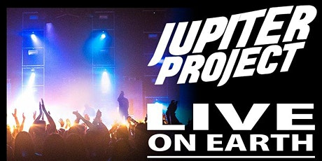 JUPITER PROJECT: LIVE ON EARTH **Secret Location** tickets