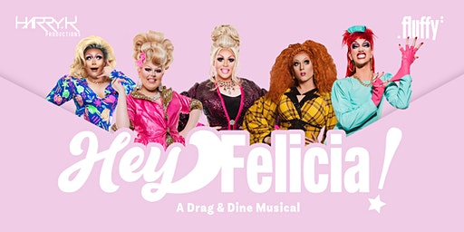 Hey Felicia! A Drag and Dine Musical