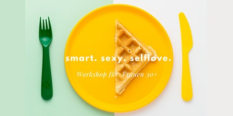 Smart. Sexy. Selflove. Workshop für Frauen 30+ Tickets